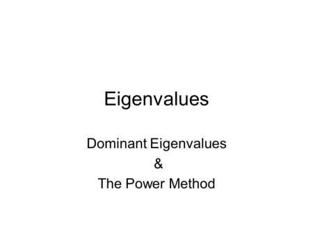 Dominant Eigenvalues & The Power Method