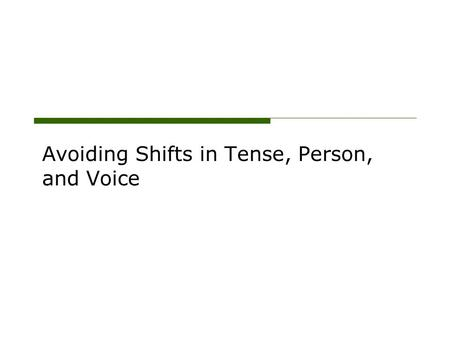 Avoiding Shifts in Tense, Person, and Voice