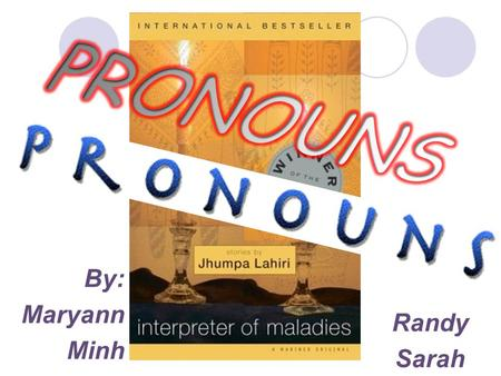 By: Maryann Minh Randy Sarah. Pronoun a word that substitutes a noun or noun phrase. They can be a good replacement so that the nouns don't sound like.