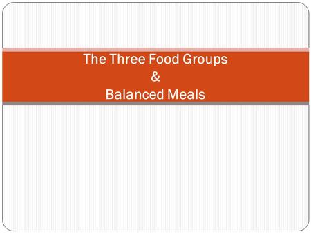 The Three Food Groups & Balanced Meals. A balanced meal is a meal which contains at least one food from each food group. * Choose the above food to plan.