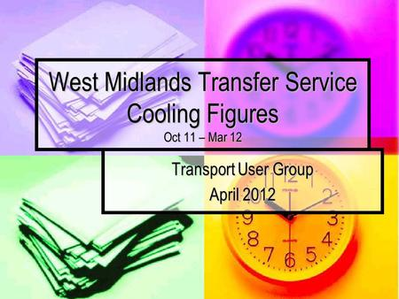 West Midlands Transfer Service Cooling Figures Oct 11 – Mar 12 Transport User Group April 2012.