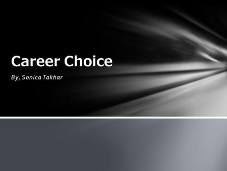 By, Sonica Takhar Career Choice. Career Quiz Duties, Prepare course material and present material to students Teach students using an organized plan.