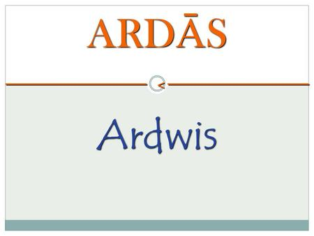 "ARD Ā S Ardwis<. Ard ā s is derived from Persian (Parsi) word ""Arazdashat"" The word - Ard ā s <"