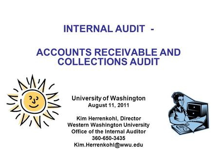 INTERNAL AUDIT - ACCOUNTS RECEIVABLE AND COLLECTIONS AUDIT University of Washington August 11, 2011 Kim Herrenkohl, Director Western Washington University.