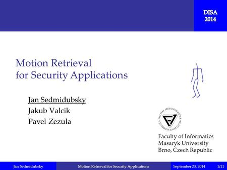 Jan SedmidubskySeptember 23, 2014Motion Retrieval for Security Applications Jan Sedmidubsky Jakub Valcik Pavel Zezula Motion Retrieval for Security Applications.