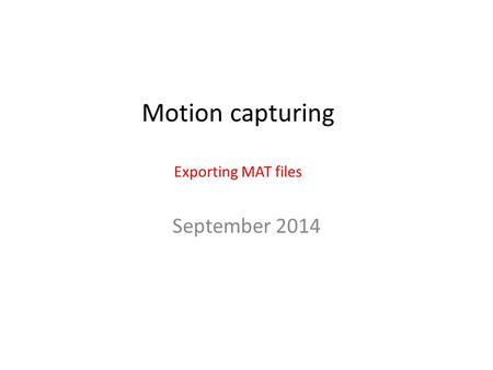 Motion capturing Exporting MAT files September 2014.