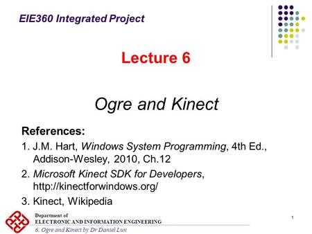 1 References: 1. J.M. Hart, Windows System Programming, 4th Ed., Addison-Wesley, 2010, Ch.12 2.Microsoft Kinect SDK for Developers,