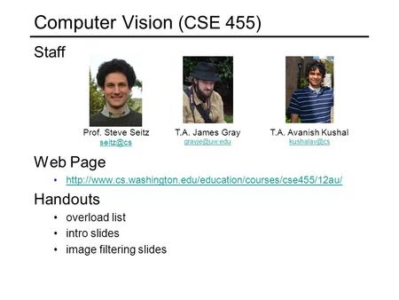 Staff Web Page  Handouts overload list intro slides image filtering slides Computer Vision (CSE.