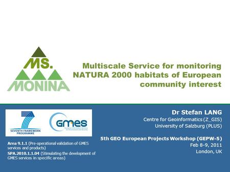 Multiscale Service for monitoring NATURA 2000 habitats of European community interest Dr Stefan LANG Centre for Geoinformatics (Z_GIS) University of Salzburg.
