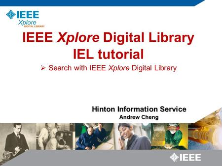 Hinton Information Service Hinton Information Service Andrew Cheng IEEE Xplore Digital Library IEL tutorial  Search with IEEE Xplore Digital Library.