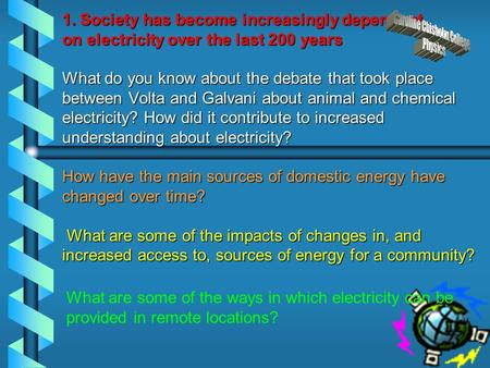 1. Society has become increasingly dependent on electricity over the last 200 years What do you know about the debate that took place between Volta and.