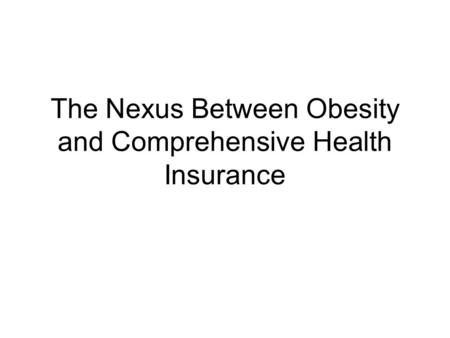 The Nexus Between Obesity and Comprehensive Health Insurance.