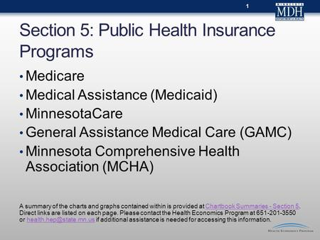 Section 5: Public Health Insurance Programs Medicare Medical Assistance (Medicaid) MinnesotaCare General Assistance Medical Care (GAMC) Minnesota Comprehensive.