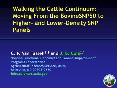 C. P. Van Tassell 1,2 and J. B. Cole 2, * 1 Bovine Functional Genomics and 2 Animal Improvement Programs Laboratories Agricultural Research Service, USDA.