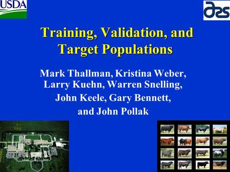 Training, Validation, and Target Populations Training, Validation, and Target Populations Mark Thallman, Kristina Weber, Larry Kuehn, Warren Snelling,