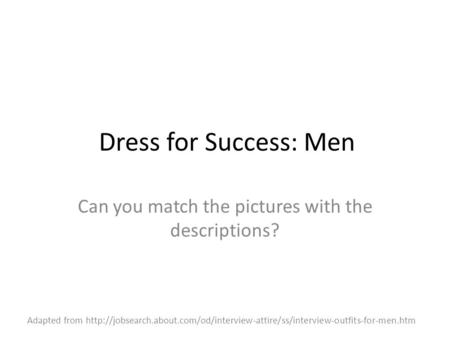 Dress for Success: Men Can you match the pictures with the descriptions? Adapted from