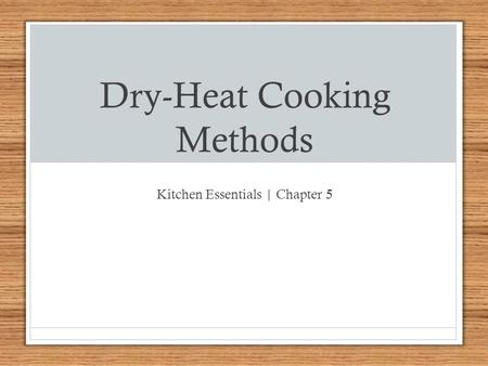 Dry-Heat Cooking Methods Kitchen Essentials | Chapter 5.