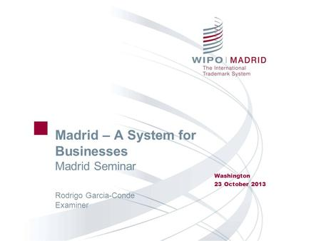 Madrid – A System for Businesses Madrid Seminar Washington 23 October 2013 Rodrigo Garcia-Conde Examiner.