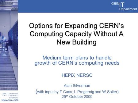 CERN IT Department CH-1211 Genève 23 Switzerland www.cern.ch/i t Options for Expanding CERN's Computing Capacity Without A New Building Medium term plans.