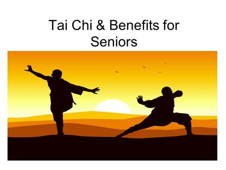 Tai Chi & Benefits for Seniors. Objectives What is Tai Chi Tai Chi principles Tai Chi & Physical Therapy Falls in the elderly How Tai Chi can reduce falls.