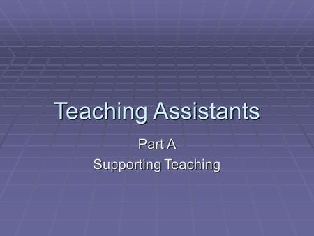 Teaching Assistants Part A Supporting Teaching. Introduction  About me  Reflection on first morning –how is BUE different?  Discussion of TA role 