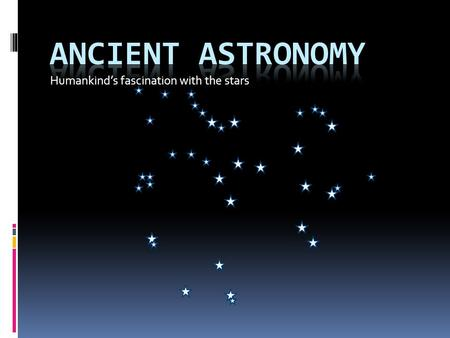 Humankind's fascination with the stars. Mesopotamian Astronomy  The Mesopotamians had two sets of constellations:  The Divine set representing their.