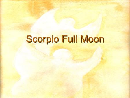 Scorpio Full Moon. Preface For those of you who are not familiar with esoteric philosophy – or do not know it well – I will remind you that all is energy.
