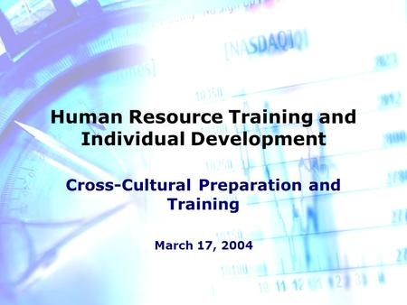 Human Resource Training and Individual Development Cross-Cultural Preparation and Training March 17, 2004.