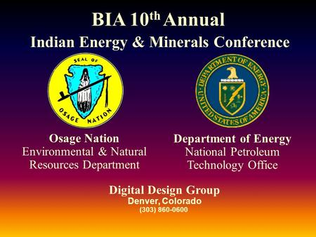 Digital Design Group Denver, Colorado (303) 860-0600 BIA 10 th Annual Indian Energy & Minerals Conference Osage Nation Environmental & Natural Resources.