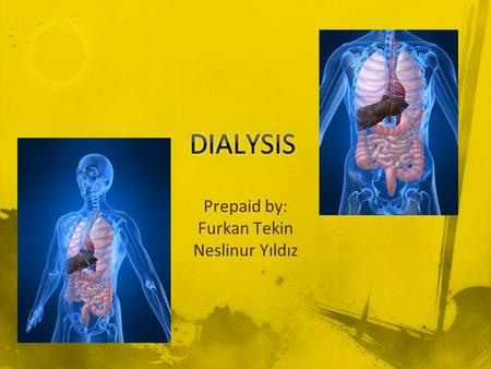 Prepaid by: Furkan Tekin Neslinur Yıldız To get rid of the waste products by artificial way, by diffusion. Unwanted water(Ultra diffusion) Normally.
