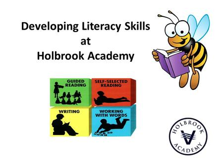 Developing Literacy Skills at Holbrook Academy. In order to embed Literacy in learning at classroom level we must all embrace the principle that Literacy.