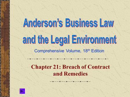 Comprehensive Volume, 18 th Edition Chapter 21: Breach of Contract and Remedies.