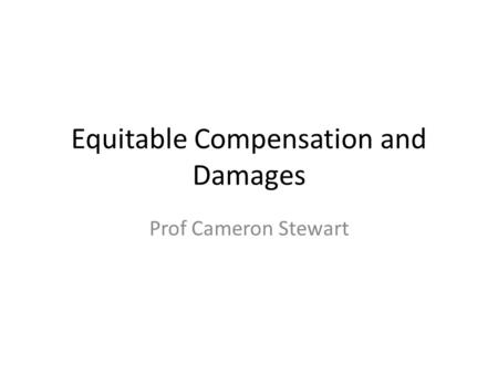 Equitable Compensation and Damages Prof Cameron Stewart.