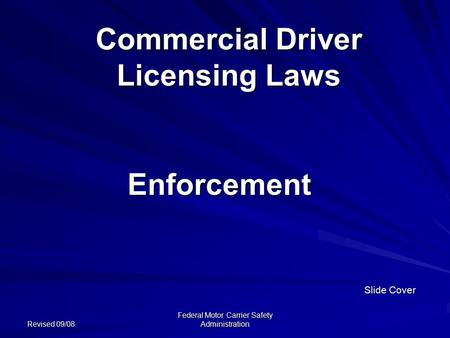 Revised 09/08 Federal Motor Carrier Safety Administration Commercial Driver Licensing Laws Enforcement Slide Cover.