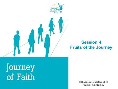 © Diocese of Guildford 2011 Fruits of the Journey Session 4 Fruits of the Journey.