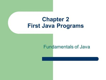 Chapter 2 First Java Programs Fundamentals of Java.