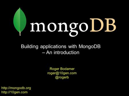 Building applications with MongoDB – An introduction Roger