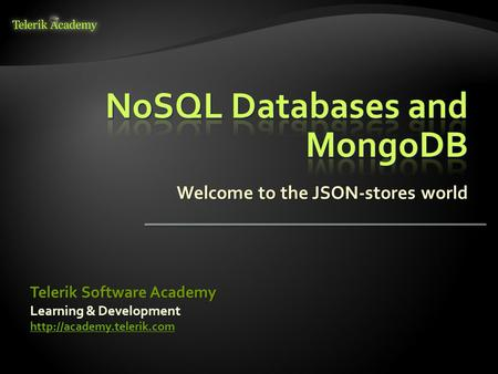 Welcome to the JSON-stores world Learning & Development  Telerik Software Academy.