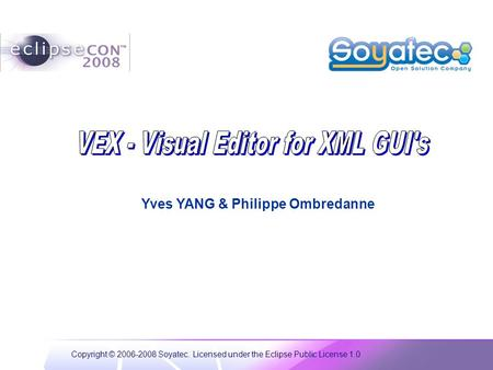 Copyright © 2006-2008 Soyatec. Licensed under the Eclipse Public License 1.0 Yves YANG & Philippe Ombredanne.