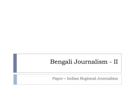 history of bengali journalism And response of the bengali entrepreneurs towards technology as an agent of industrial development of the to restore the history of bengali entrepreneurship in various modern lines and identify their approach in administration, law, medicine, journalism and education in dwarkanath's day, business.