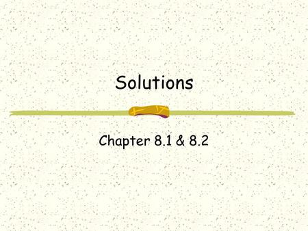 Solutions Chapter 8.1 & 8.2. Formation Any states of matter - solid, liquid, or gas – can become part of a solution For a solution to form, one substance.