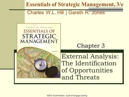©2012 South-Western, a part of Cengage Learning External Analysis: The Identification of Opportunities and Threats Chapter 3 Essentials of Strategic Management,