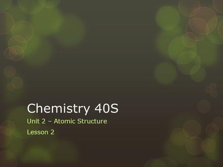 Chemistry 40S Unit 2 – Atomic Structure Lesson 2.