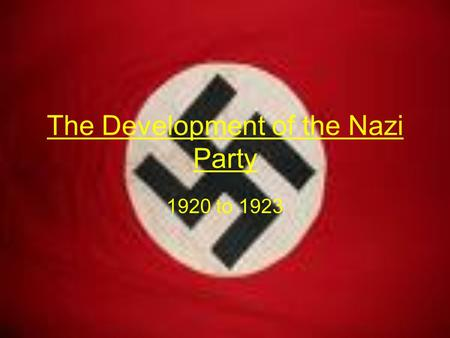 The Development of the Nazi Party 1920 to 1923. Aims of this lesson By the end of this lesson you will Understand the main developments in the Nazi Party.