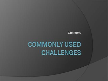 Chapter 9. Conflict Challenge Requires the direct opposition of forces, some of which are under the player's control. Does not necessarily involve combat.