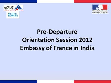 Pre-Departure Orientation Session 2012 Embassy of France in India.