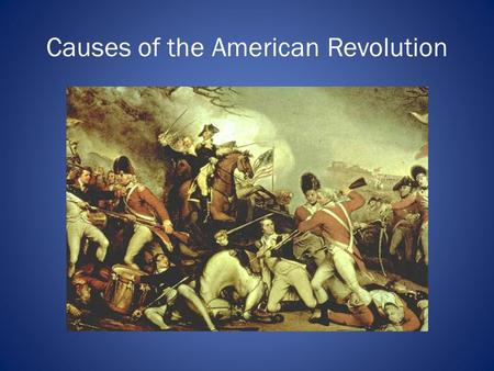Causes of the American Revolution. The French and Indian War 1754 -1763.