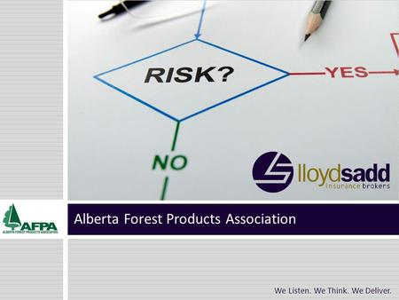 Alberta Forest Products Association We Listen. We Think. We Deliver.