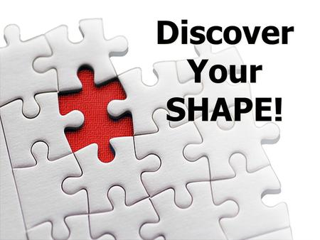 Discover Your SHAPE! Discover Your SHAPE!. Genesis 2:7 (NLT) 2:7 Then the Lord God formed the man from the dust of the ground. He breathed the breath.