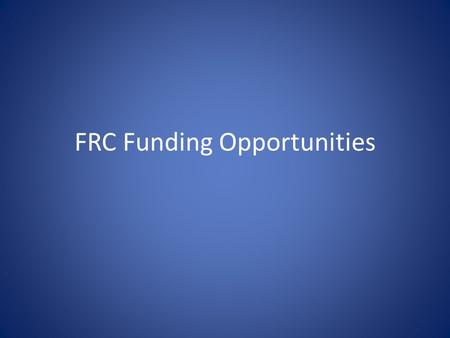 FRC Funding Opportunities. Travel Funds Faculty Leadership Fund - $65,000. Rolling application review Reimbursement = registration + (0.85 * ∑(travel))